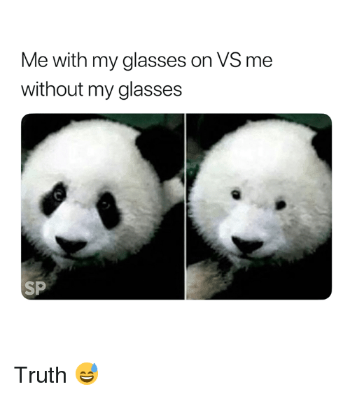 Glasses, Truth, and Without: Me with my glasses on VS me  without my glasses  SP Truth 😅
