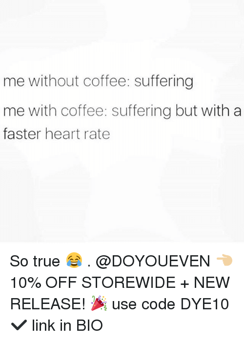 Gym, True, and Coffee: me without coffee: suffering  me with coffee: suffering but with a  faster heart rate So true 😂 . @DOYOUEVEN 👈🏼 10% OFF STOREWIDE + NEW RELEASE! 🎉 use code DYE10 ✔️ link in BIO