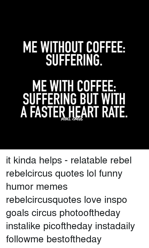 ME WITHOUT COFFEE SUFFERING ME WITH COFFEE SUFFERING BUT WITH a ... #meWithoutCoffeeQuote