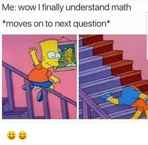 Funny, Wow, and Math: Me: wow I finally understand math  *moves on to next question 😀😀