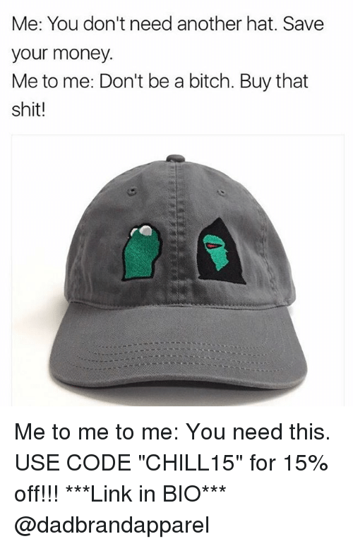 me you dont need another hat save your money me 7726442 ✅ 25 best memes about dont be a bitch dont be a bitch memes