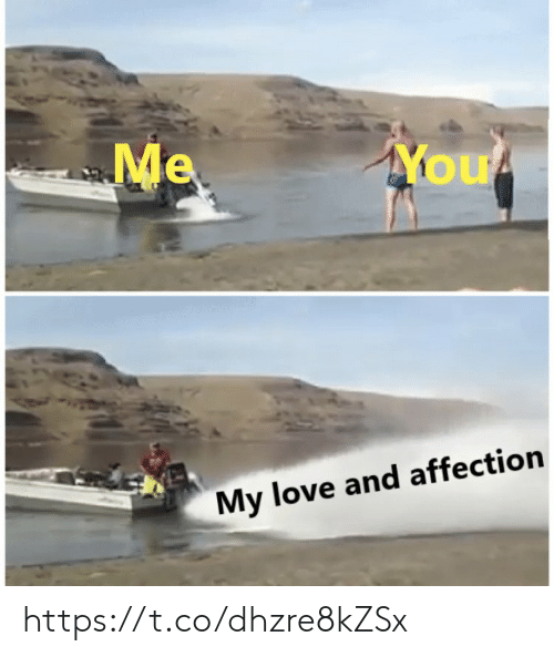 Love, Memes, and 🤖: Me  You  My love and affection https://t.co/dhzre8kZSx