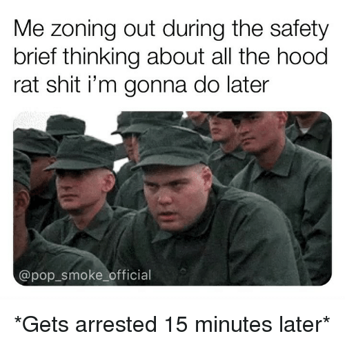 Memes, Pop, and Shit: Me zoning out during the safety  brief thinking about all the hood  rat shit i'm gonna do later  @pop_smoke_official *Gets arrested 15 minutes later*