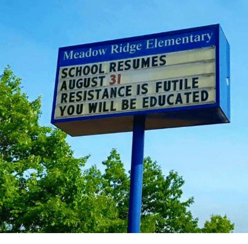Memes, School, and Resume: Meadow Ridge Elementa entary SCHOOL RESUMES AUGUST 31 RESISTANCE IS FUTILE- YOU WILL BE EDUCATED