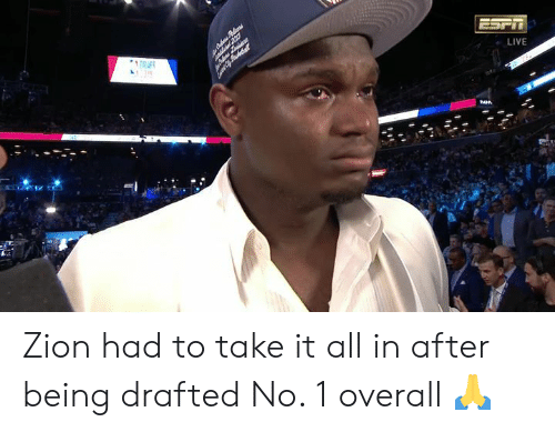 Live, Zion, and All: MeAdry  ESPT  1.  LIVE Zion had to take it all in after being drafted No. 1 overall 🙏