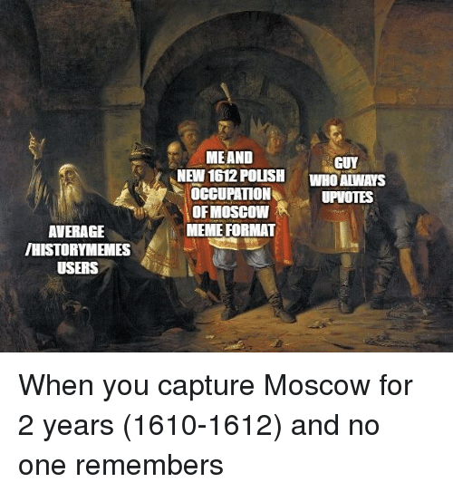 Meme, History, and Moscow: MEAND  GUY  NEW 1612 POLISH WHOAINAYS  OCCUPATION  OFMOSCOW  MEME FORMAT  UPVOTES  AVERAGE  /HISTORYMEMES  USERS