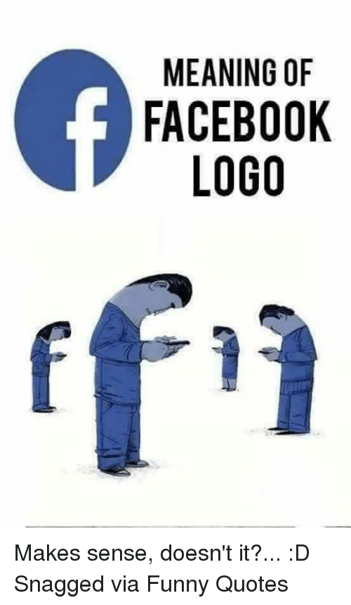 MEANING OF FACEBOOK LOGO Rf'i Makes Sense Doesn't It? D
