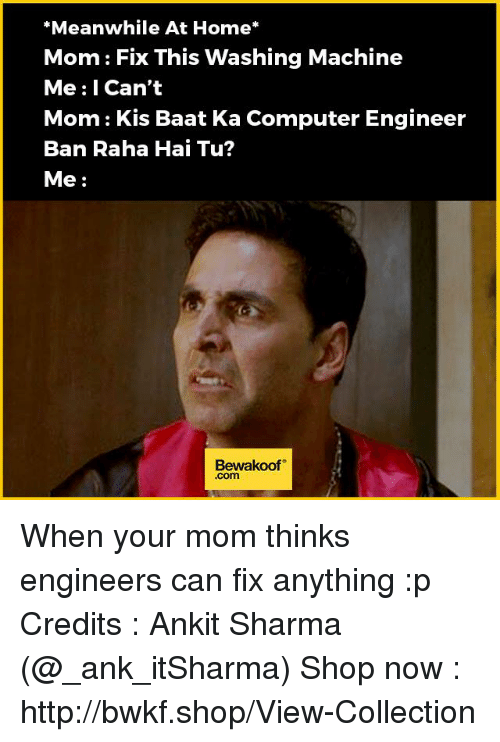meanwhile at home mom fix this washing machine me i 12819048 ✅ 25 best memes about computer engineering computer