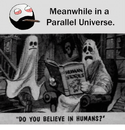 """Memes, Believable, and Humanity: Meanwhile in a  Parallel Universe  s HUMAN  """"DO YOU BELIEVE IN HUMANS?'"""