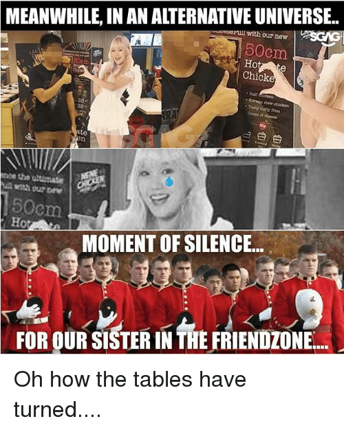 Friendzone, Memes, and Silence: MEANWHILE, IN AN ALTERNATIVE UNIVERSE..  oeserl with our new  50cm  Chicke  Ha  35%  39%  Tasty curty tries  Oobes  of cheese  te  oe tho tmat  h our ew  50cm  Ho  MOMENT OF SILENCE  FOR OUR SISTER IN TRE FRIENDZONE. Oh how the tables have turned....