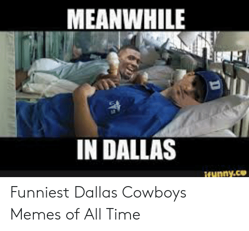 Meanwhile In Dallas Ifunnyce Funniest Dallas Cowboys Memes Of All Time Dallas Cowboys Meme On Me Me