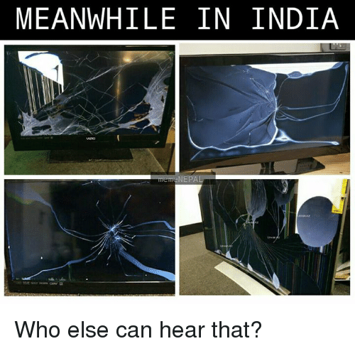 Meme, India, and Nepal: MEANWHILE IN INDIA  meme NEPAL Who else can hear that?