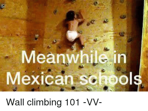 meanwhile in mexican school wall climbing 101 vv 13574809 meanwhile in mexican school wall climbing 101 vv climbing meme