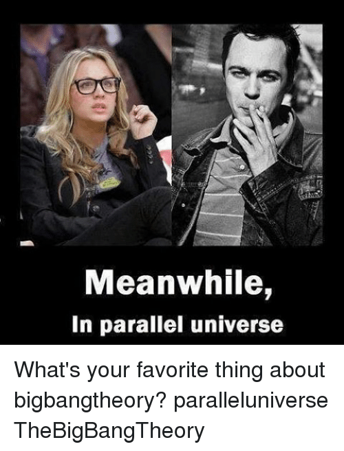 Memes, 🤖, and Parallels: Meanwhile,  In parallel universe What's your favorite thing about bigbangtheory? paralleluniverse TheBigBangTheory