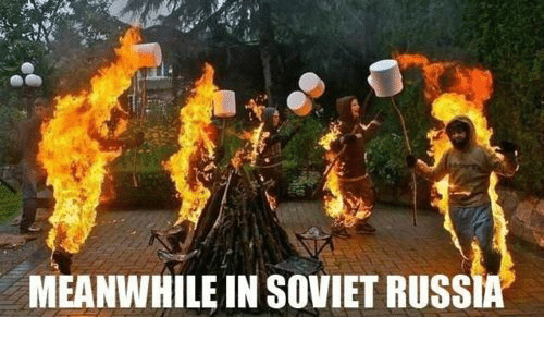 MEANWHILE IN SOVIET RUSSIA | Russia Meme on ME ME