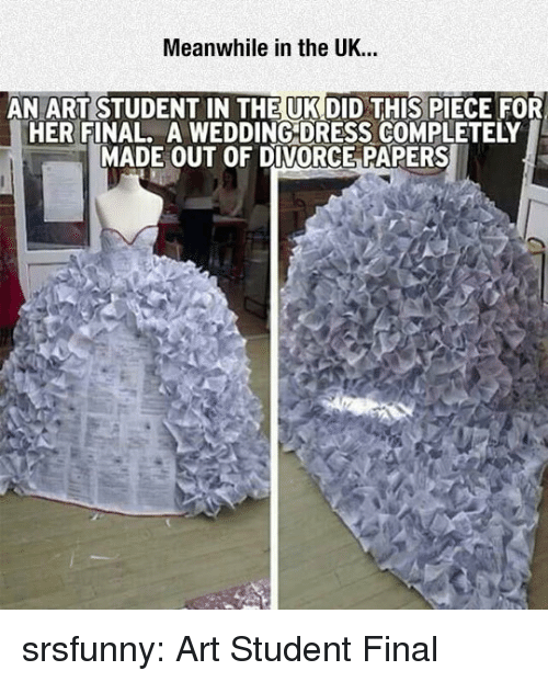 Tumblr, Blog, and Dress: Meanwhile in the UK...  AN ART STUDENT IN THE UK DID THIS PIECE FOR  HER FINAL. A WEDDING DRESS COMPLETELY  MADE OUT OF DIVORCE PAPERS srsfunny:  Art Student Final