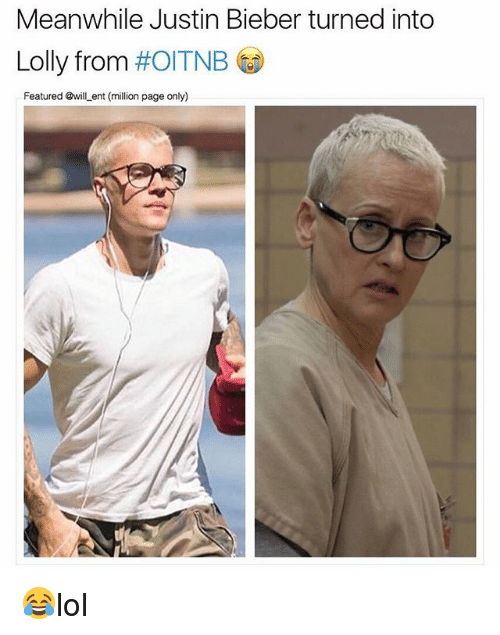 Justin Bieber, Memes, and 🤖: Meanwhile Justin Bieber turned into  Lolly from #OITNB GD  Featured @will ent (million page only) 😂lol