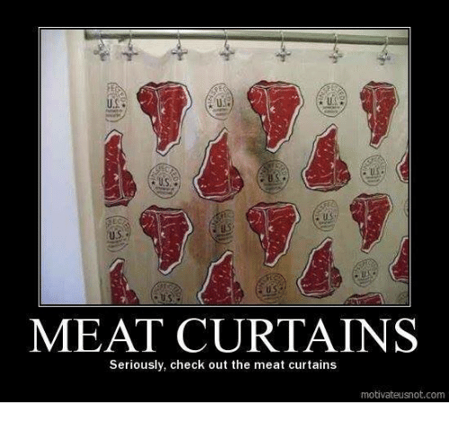 Memes, Curtains, And 🤖: MEAT CURTAINS Seriously, Check Out The Meat  Curtains Motivateusnot.com