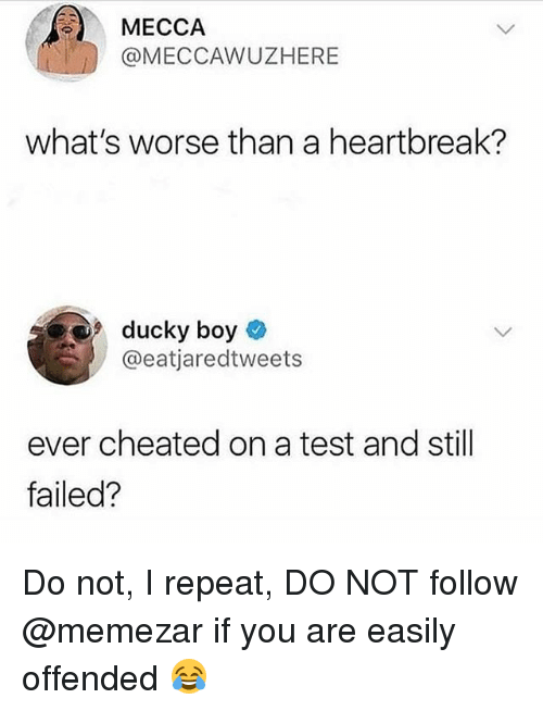 Memes, Test, and Boy: MECCA  @MECCAWUZHERE  what's worse than a heartbreak?  9 ducky boy  @eatjaredtweets  ever cheated on a test and still  failed? Do not, I repeat, DO NOT follow @memezar if you are easily offended 😂