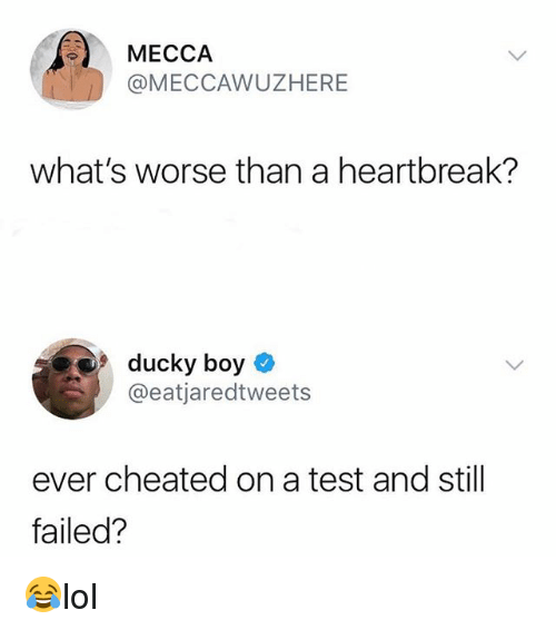 Memes, Test, and Boy: @MECCAWUZHERE  what's worse than a heartbreak?  9 ducky boy  @eatjaredtweets  ever cheated on a test and still  failed? 😂lol