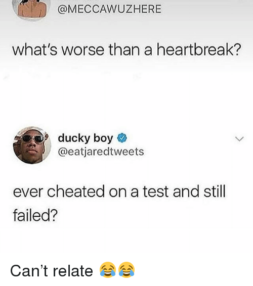 Funny, Test, and Boy: @MECCAWUZHERE  what's worse than a heartbreak?  9 ducky boy  @eatjaredtweets  ever cheated on a test and still  failed? Can't relate 😂😂