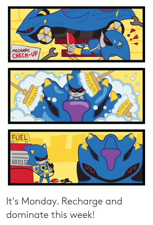 Dank, Monday, and Mechanic: MECHANIC  CHECK UP  FUEL  23 It's Monday. Recharge and dominate this week!