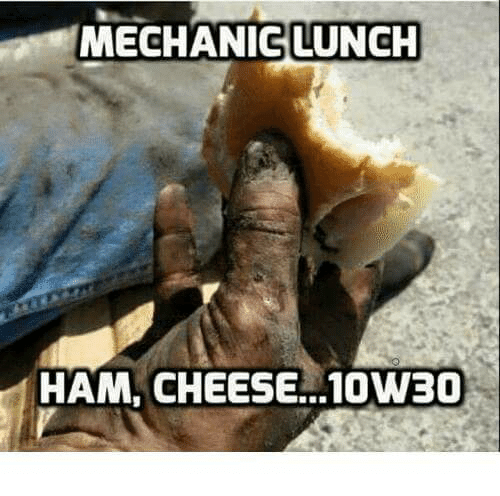 mechanic lunch ham cheese 10w30 3270082 ✅ 25 best memes about mechanic mechanic memes,Mechanic Meme
