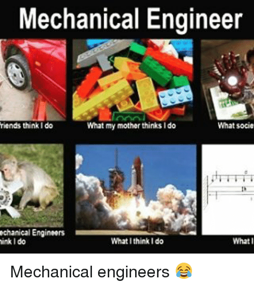 mechanical engineer what socie friends thinki do what my mother