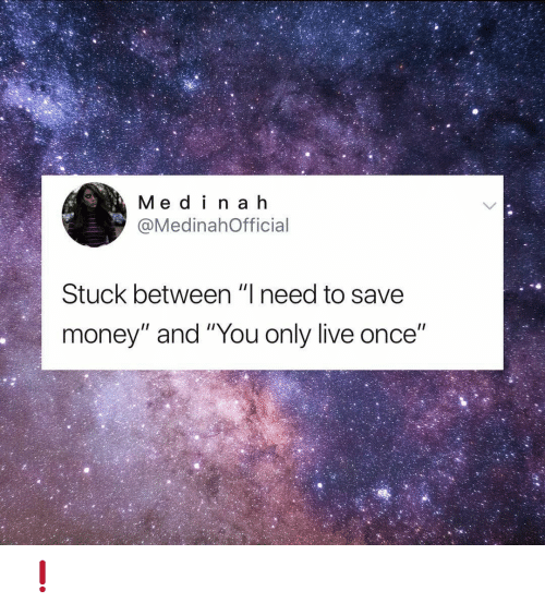 "Memes, Money, and Live: Med i na h  @MedinahOfficial  Stuck between ""I need to save  money"" and ""You only live once"" ❗"