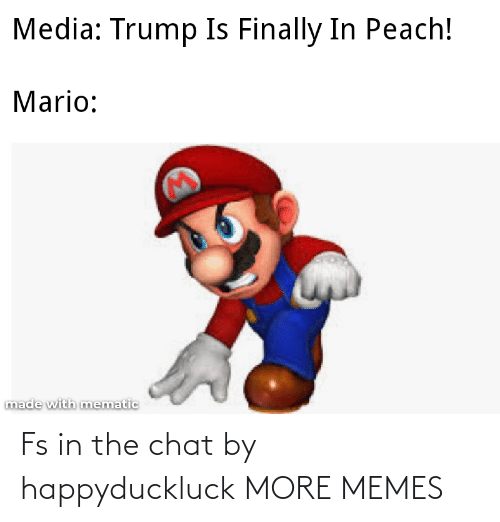 Dank, Memes, and Target: Media: Trump Is Finally In Peach!  Mario:  made with mematic Fs in the chat by happyduckluck MORE MEMES