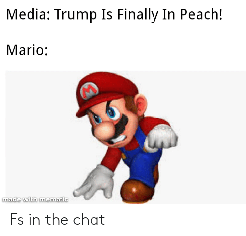 Mario, Chat, and Trump: Media: Trump Is Finally In Peach!  Mario:  made with mematic Fs in the chat