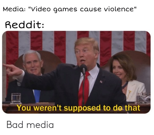 Media Video Games Cause Violence Reddit You Weren't Supposed to Do