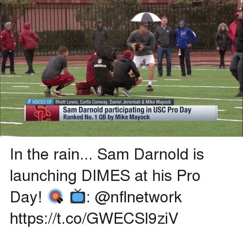 Conway, Memes, and Rain: MEDIA  VOICES OF Rhett Lewis, Curtis Conway, Daniel Jeremiah & Mike Mayock  Sam Darnold participating in USC Pro Day  Ranked No. 1 QB by Mike Mayock In the rain... Sam Darnold is launching DIMES at his Pro Day! 🎯  📺: @nflnetwork https://t.co/GWECSl9ziV