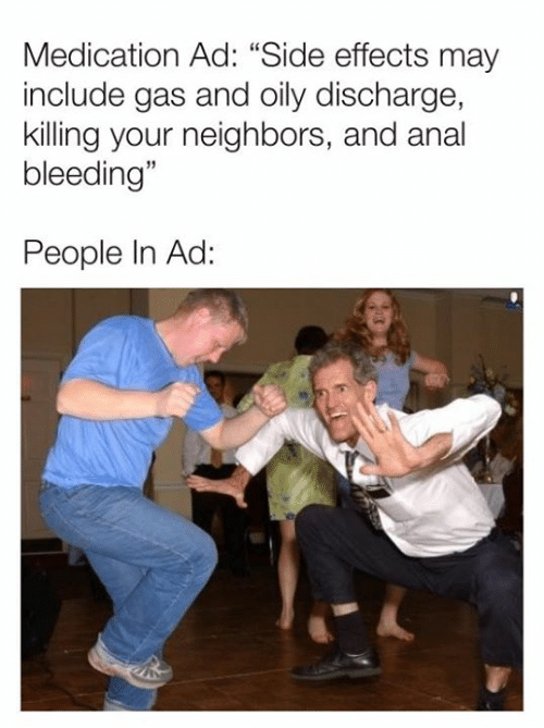 """Dank, Anal, and Neighbors: Medication Ad: """"Side effects may  include gas and oily discharge,  killing your neighbors, and anal  bleeding""""  People In Ad:"""
