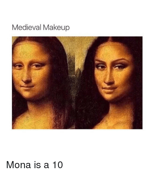 e3c8fbfed369 Medieval Makeup Mona Is a 10 | Makeup Meme on ME.ME