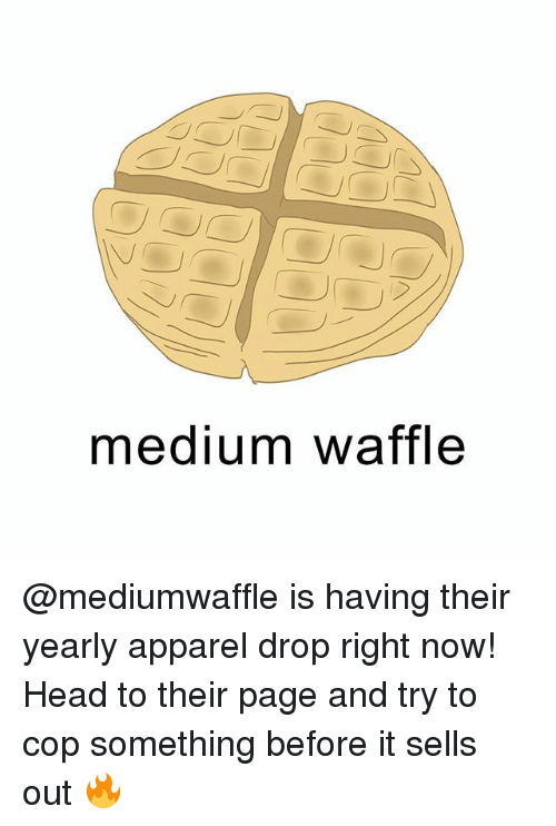 Head, Trendy, and Page: medium waffle @mediumwaffle is having their yearly apparel drop right now! Head to their page and try to cop something before it sells out 🔥