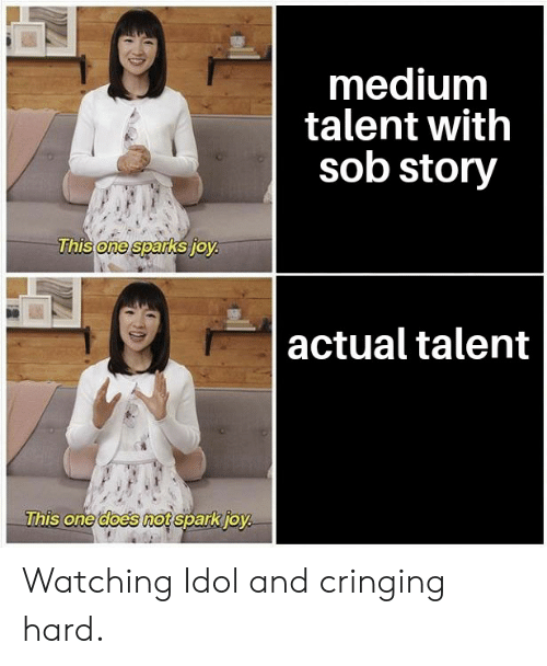 Dank Memes, One, and Idol: mediunm  talent with  sob story  one  actual talent  This one does mot spark ioy Watching Idol and cringing hard.
