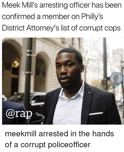 Memes, Rap, and Meek Mills: Meek Mill's arresting officer has been  confirmed a member on Philly's  District Attorney's list of corrupt cops  @rap勹 meekmill arrested in the hands of a corrupt policeofficer