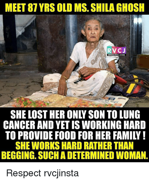 Memes, Respect, and Cancer: MEET 87YRS OLD MS. SHILAGHOSH  RVCJ  WWW.RVCJ.COM  CANCER ANDYET IS WORKING HARD  SHE WORKS HARD RATHER THAN  BEGGING SUCHADETERMINEDWOMAN Respect rvcjinsta