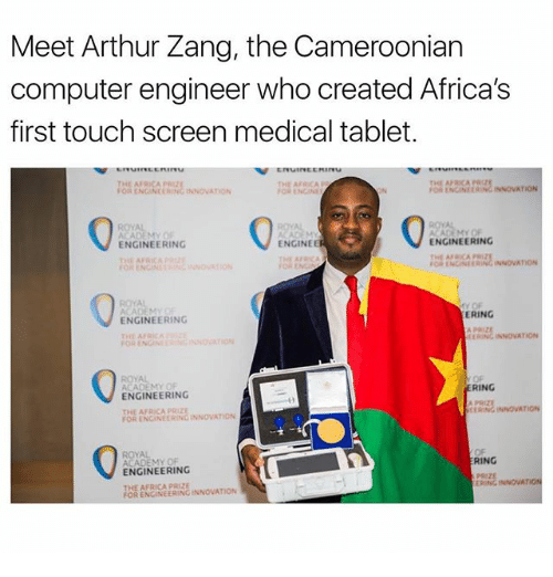 Africa, Arthur, and Memes: Meet Arthur Zang, the Cameroonian  computer engineer who created Africa's  first touch screen medical tablet  EEMI  ORENGINEERINC INNOVATION  ENGINEERING  ENGINEE  ENGINEERING  ERING  ENGINEERING  THE AFRICA  ACADEMY OF  RING  ENGINEERING  THE AFRICA PRIZE  FOR ENGINEERING INNOVATION  RING  ENGINEERING  ERING INNOVA  THE INNOVATION  FOR ENGINEERING