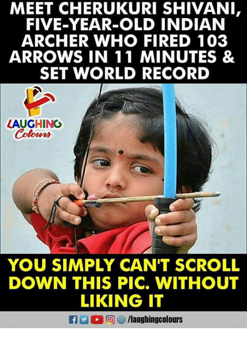 Archer, Record, and World: MEET CHERUKURI SHIVANI,  FIVE-YEAR-OLD INDIAN  ARCHER WHO FIRED 103  ARROWS IN 11 MINUTES &  SET WORLD RECORD  LAUGHING  Colowrs  YOU SIMPLY CAN'T SCROLL  DOWN THIS PIC. WITHOUT  LIKING IT