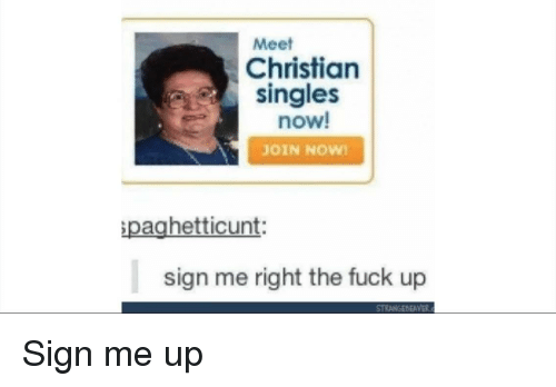 Fuck, Dank Memes, and Singles: Meet  Christian  singles  now!  JOIN NOW  paghetticunt:  sign me right the fuck up