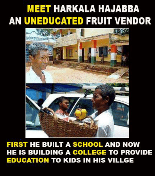 MEET HARKALA HAJABBA AN UNEDUCATED FRUIT VENDOR FIRST HE BUILT a