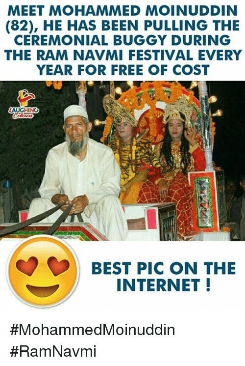 Internet, Best, and Free: MEET MOHAMMED MOINUDDIN  (82), HE HAS BEEN PULLING THE  CEREMONIAL BUGGY DURING  THE RAM NAVMI FESTIVAL EVERY  YEAR FOR FREE OF COST  BEST PIC ON THE  INTERNET! #MohammedMoinuddin #RamNavmi