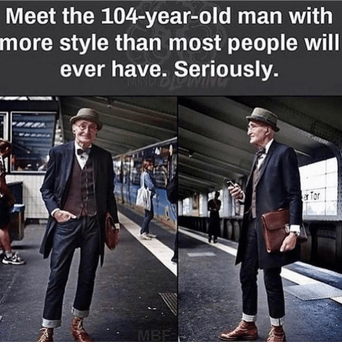 Memes, Old Man, and 🤖: Meet the 104-year-old man with  more style than most people will  ever have. Seriously.  a Tor