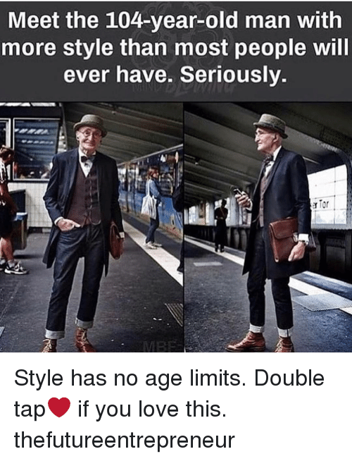 Love, Memes, and Old Man: Meet the 104-year-old man with  more style than most people will  ever have. Seriously. Style has no age limits. Double tap❤ if you love this. thefutureentrepreneur