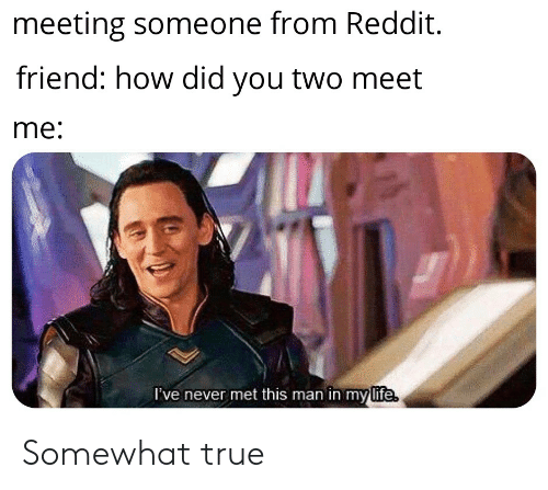 Meeting Someone From Reddit Friend How Did You Two Meet Me I