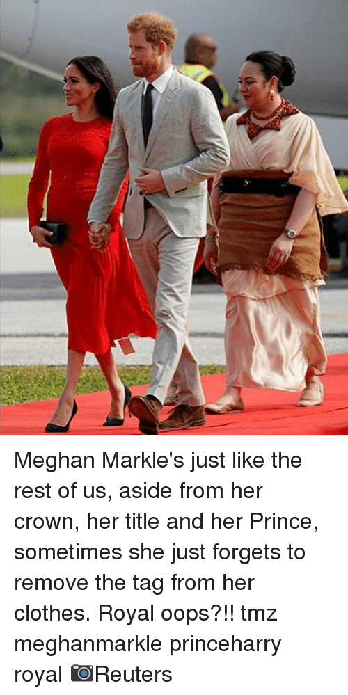Clothes, Memes, and Prince: Meghan Markle's just like the rest of us, aside from her crown, her title and her Prince, sometimes she just forgets to remove the tag from her clothes. Royal oops?!! tmz meghanmarkle princeharry royal 📷Reuters