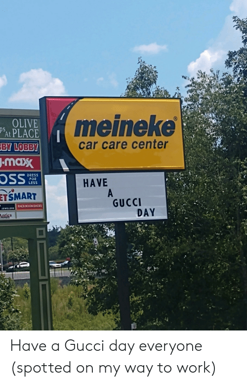 Gucci, Shoes, and Work: meineke  OLIVE  PAt PLACE  BY LOBBY  ps  car care center  masx  OSS  DRESS  POR  LESS  HAVE  ETSMART  A  GUCCI  DAY  JEWELER RACK ROOM SHOES  Antica Have a Gucci day everyone (spotted on my way to work)