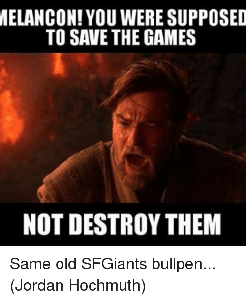 Mlb, Games, and Jordan: MELANCON! YOU WERE SUPPOSED  TO SAVE THE GAMES  NOT DESTROY THEM Same old SFGiants bullpen... (Jordan Hochmuth)